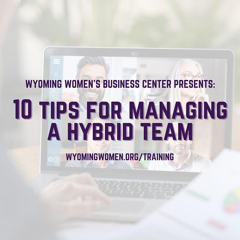 Ten Tips for Managing Hybrid Teams