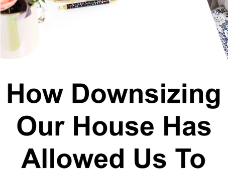 Downsizing Our House Has Allowed Us To Pursue Our Dream Life