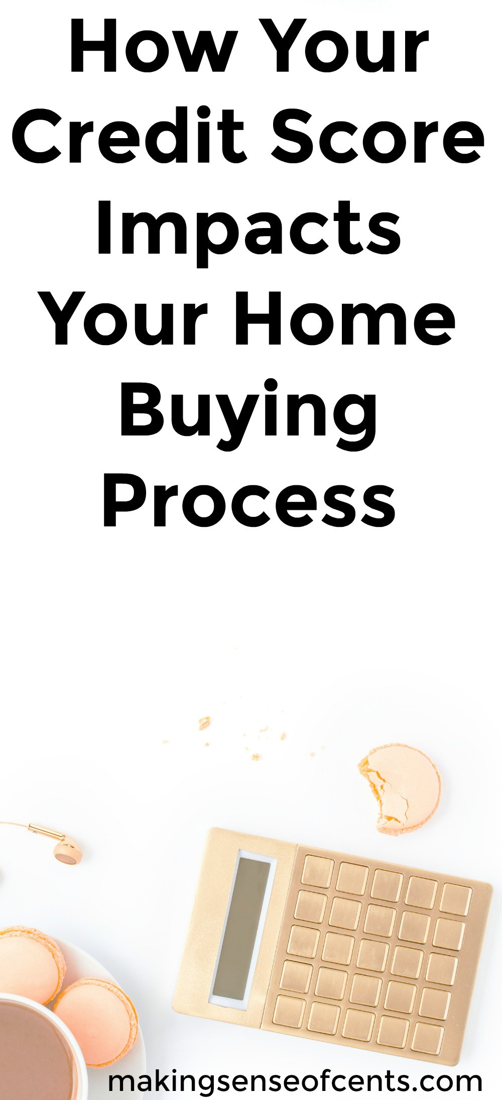 Find out how your credit score impacts your home buying process. This is a great list!