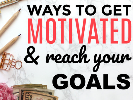 8 Ways To Get Motivated And Reach Your Goals
