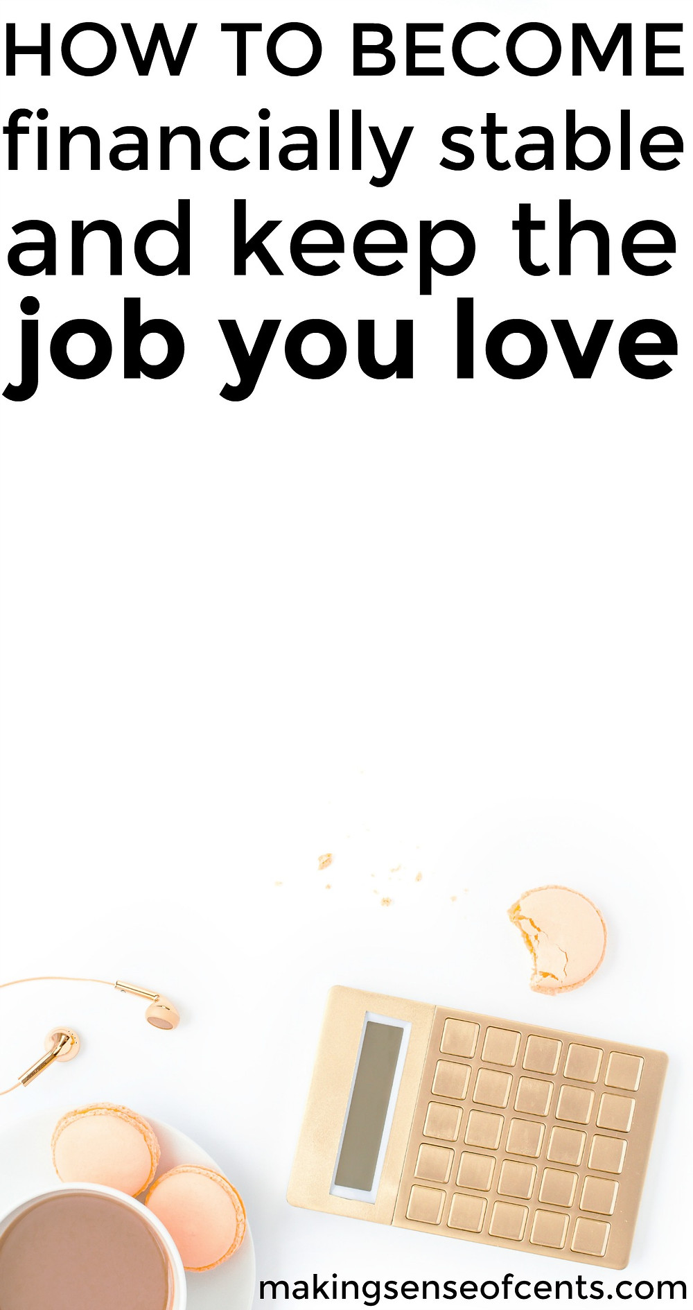 Find out how to become financially stable and keep the job you love.