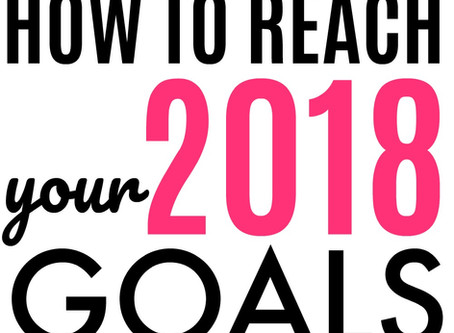 How To Reach Your 2018 Goals – Setting Goals for 2018