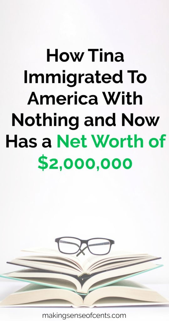 Tina immigrated with her family to North America when she was 18 and had just a few hundred dollars. She now earns around $400,000 per year and has a net worth of about $2,000,000.