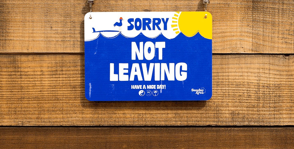 Sorry, Not Leaving Sign