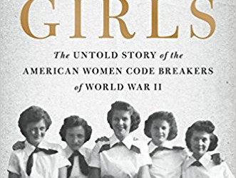 Code Girls: The Untold Story of the American Women Code Breakers of WWII by Liza Mundy