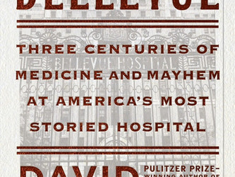 Bellevue: Three Centuries of Medicine and Mayhem at America's Most Storied Hospital by David M.