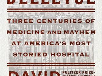 Bellevue: Three Centuries of Medicine and Mayhem at America's Most Storied Hospital by David M.