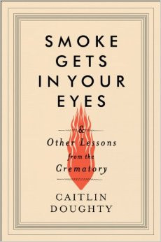 Smoke Gets In Your Eyes by Caitlyn Doughty.jpg