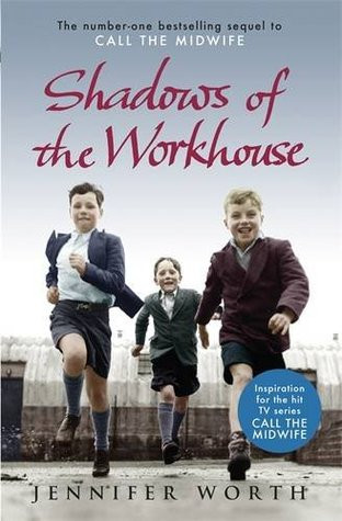 Shadows of the Workhouse by Jennifer Worth.jpg