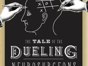 The Tale of the Dueling Neurosurgeons: The History of the Human Brain as Revealed by True Stories of
