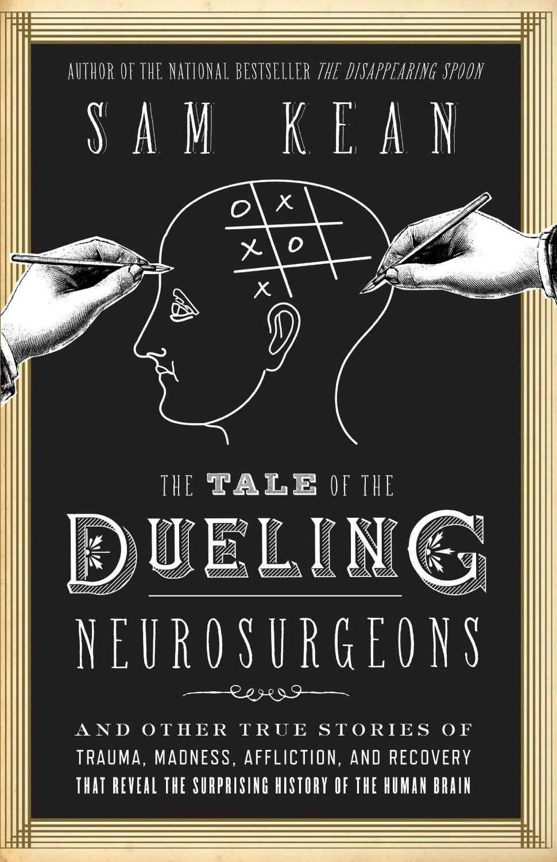 The Tale of the Dueling Neurosurgeons by Sam Kean.jpg