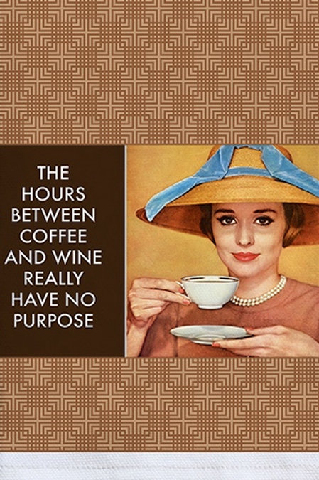 THE HOURS BETWEEN COFFEE AND WINE REALLY HAVE NO PURPOSE