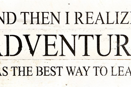 AND THEN I REALIZED ADVENTURE IS THE BEST WAY TO LEARN
