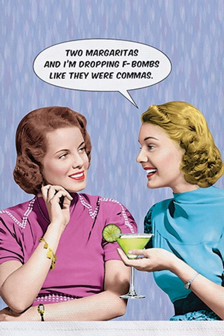 TWO MARGARITAS AND I'M DROPPING F-BOMBS LIKE THEY WERE COMMAS.
