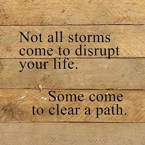 NOT ALL STORMS COME TO DISRUPT YOUR LIFE