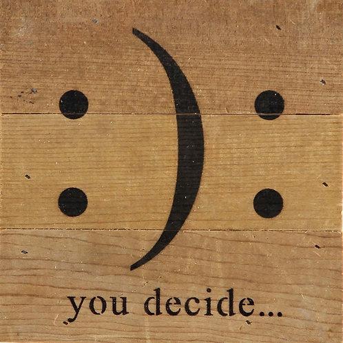 YOU DECIDE...