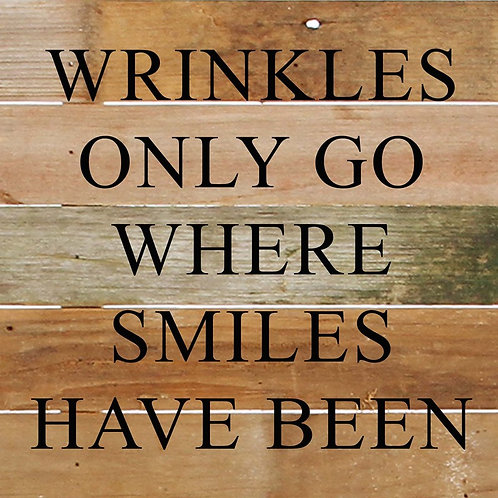 WRINKLES ONLY GO WHERE SMILES HAVE BEEN