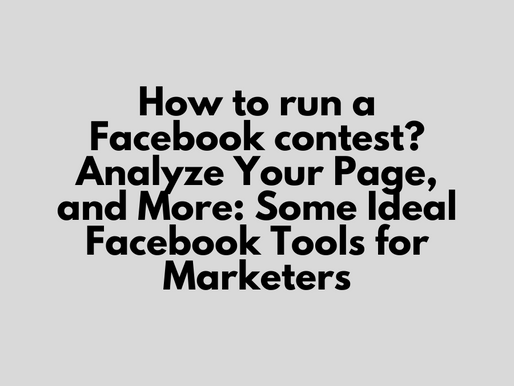 How to run a Facebook contest? Analyze Your Page, and More: Some Ideal Facebook Tools for Marketers