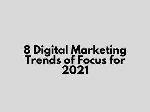 8 Digital Marketing Trends of Focus for 2021