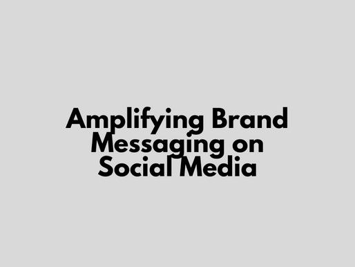 Amplifying Brand Messaging on Social Media