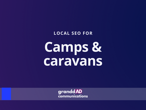 Local SEO For Camps and Caravans| Granddad Communications