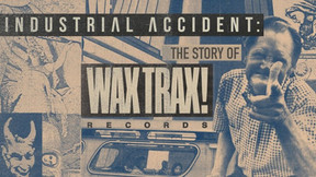 Wax Trax! Records To Stream Documentary Film 'Industrial Accident' This Wednesday on Twitch