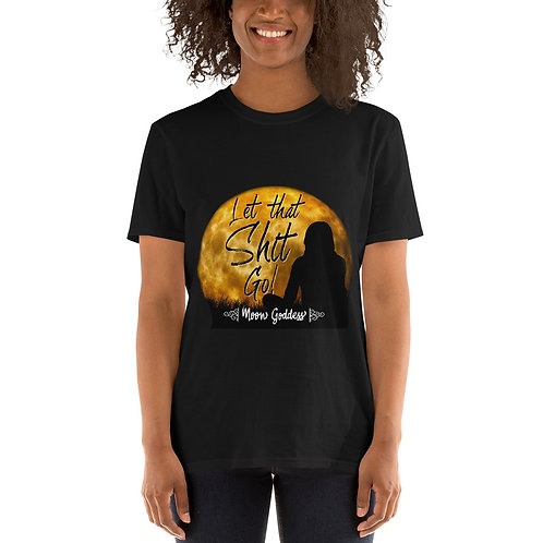 'Let That Shit Go!' (Moon Goddess) Short-Sleeve Unisex T-Shirt