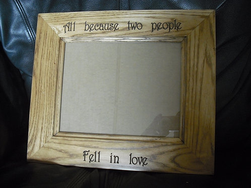 All Because Two People Fell In Love 13 x 10 Picture Frame