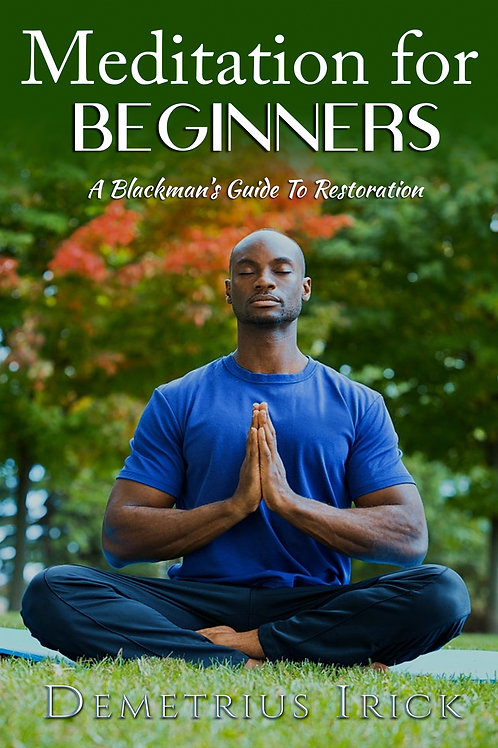Meditation for Beginners, A Blackman's Guide to Restoration