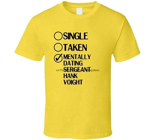 Single Taken Dating Sergeant Hank Voight Chicago PD T Shirt