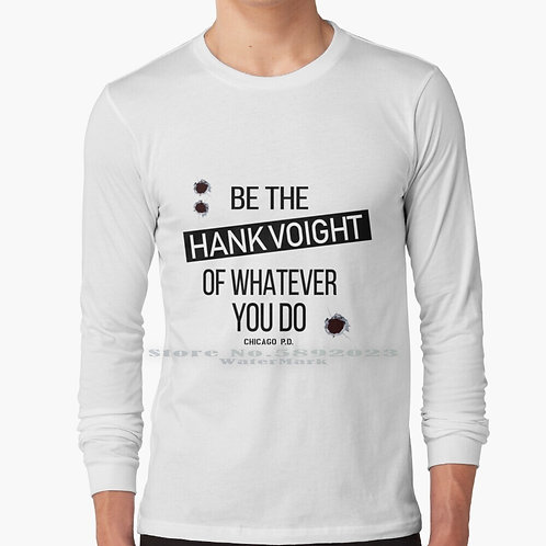 Be the Hank Voight of Whatever You Do Long Sleeve T Shirt 100% Pure Cotton