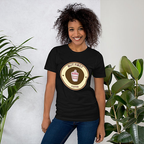 But First Coffee T - Shirt