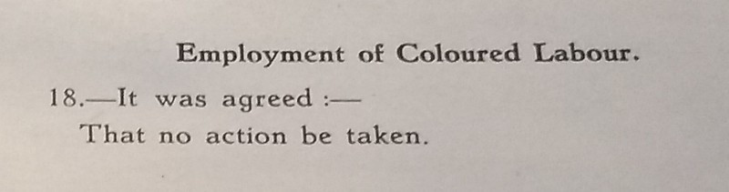 Image of black text on white background: Employment of Coloured Labour. 18.- It was agreed:- That no action be taken