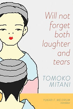 Will not forget both laughter and tears by Tomok Mitani, translated by Yukari Meldrum