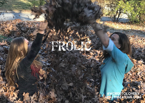 Words to Love by...  Frolic!