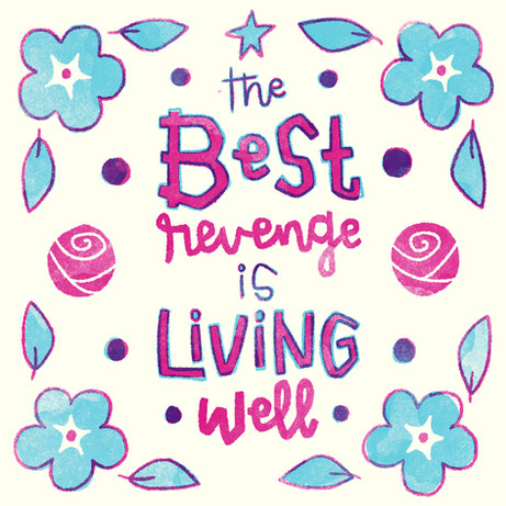 The Best Revenge is Living Well