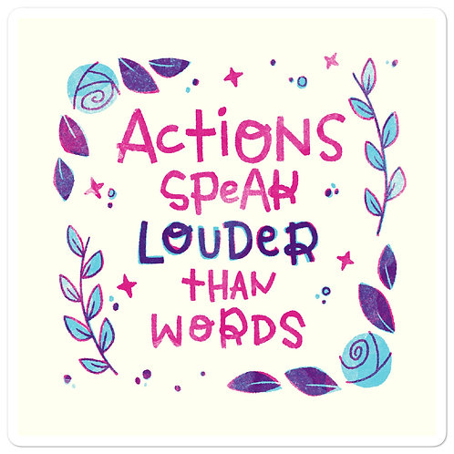 Actions Speak Louder than Words Sticker