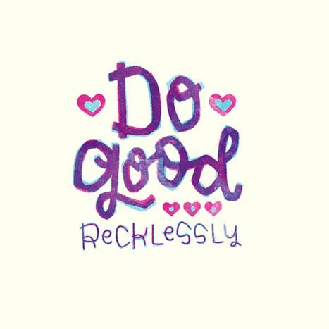 Do good recklessly