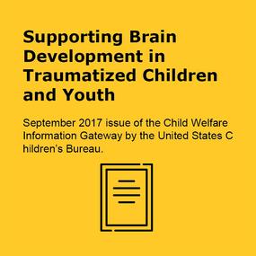 Supporting Brain Development in Traumatized Children