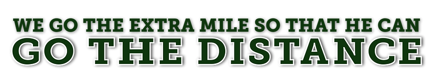 Text reads: we go the extra mile so that he can go the distance. letters are in a varsity style font.