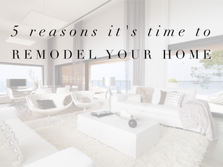 5 Reasons It's Time To Remodel Your Home