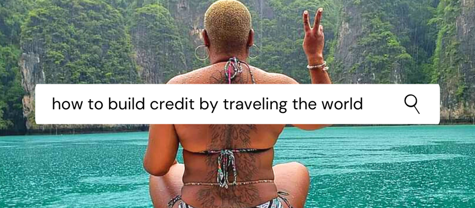 How to build your credit by traveling the world!