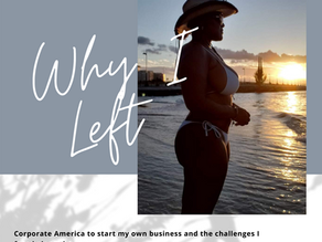 Why I left corporate America to start my own business and the challenges I faced along the way