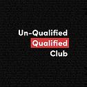 Un-Qualified Qualified Club