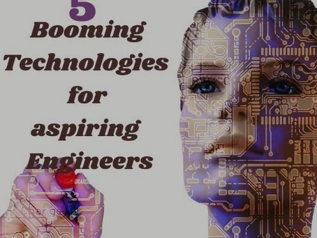 5 BOOMING TECHNOLOGIES FOR ASPIRING ENGINEERS