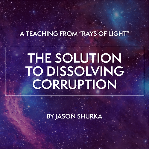 """""""RAYS OF LIGHT"""" Teaching: The Solution to Dissolving Corruption"""