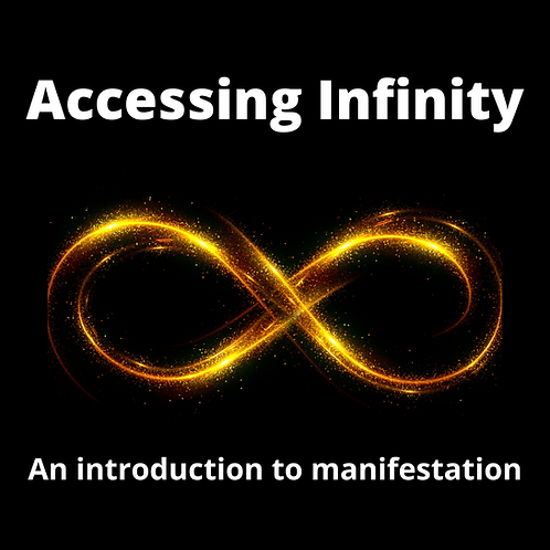 ACCESSING INFINITY: an introduction to manifestation