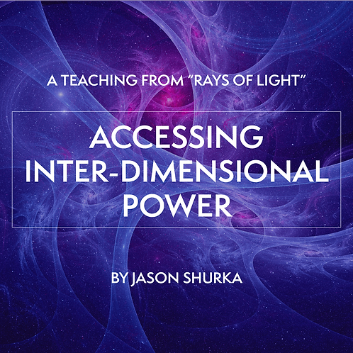 """RAYS OF LIGHT Teaching: """"Accessing Inter-Dimensional Power"""""""