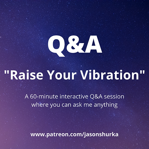 """Raise Your Vibration"" (Q&A)"