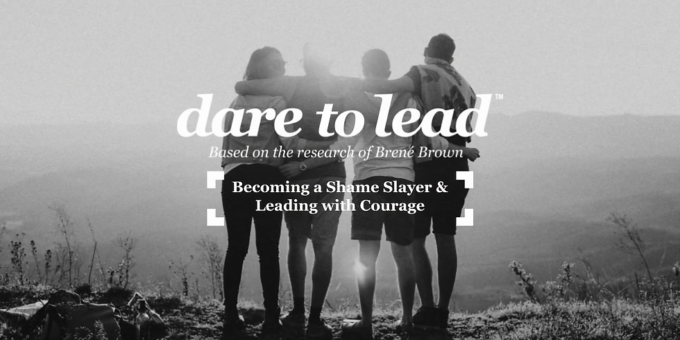 STL: Becoming a Shame Slayer & Leading with Courage - A Dare to Lead™ Workshop